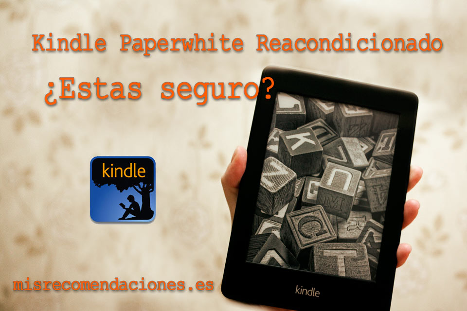 comprar un kindle paperwhite reacondicionado, ¿estas seguro?